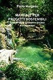 MANUALE per PROGETTI SOSTENIBILI Sostenibilità Globale e Project Management, Paola Morgese, 149474953X