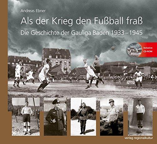 Als der Krieg den Fußball fraß: Die Geschichte der Gauliga Baden 1933-1945