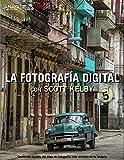 La fotografia digital con Scott Kelby. Volumen 5 (Spanish Edition)
