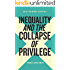 Inequality and the Collapse of Privilege (An Of Two Minds Essential Book 2)