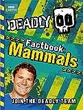 Deadly Factbook Mammals: Book 1 (Steve Backshall's Deadly series)