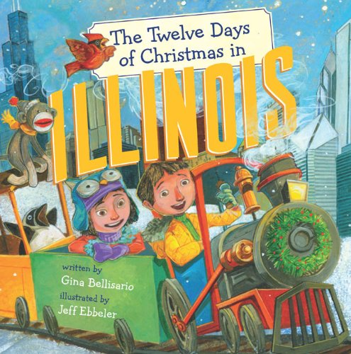 The Twelve Days of Christmas in Illinois (The Twelve Days of Christmas in America) (The On Twelve Of Christmas Days)