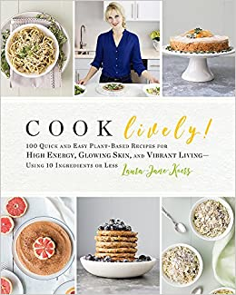 Cook lively 100 quick and easy plant based recipes for high energy 100 quick and easy plant based recipes for high energy glowing skin and vibrant livingusing 10 ingredients or less laura jane koers 9780738219677 forumfinder Images
