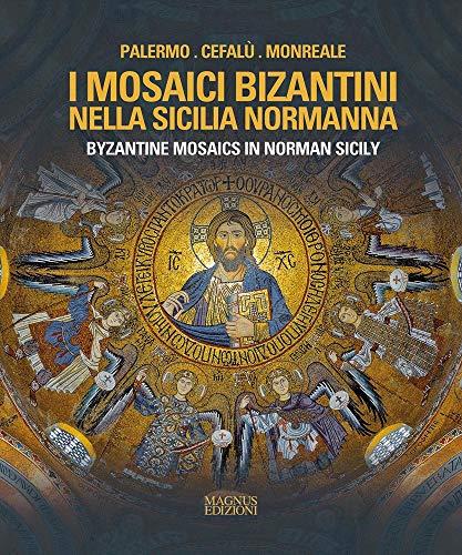 I mosaici bizantini nella Sicilia normanna-Byzantine Mosaics in Norman Sicily. Ediz. illustrata por Adele Cilento