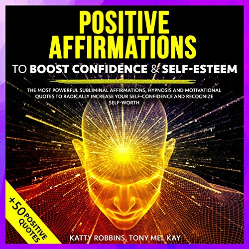 Positive Affirmations to Boost Confidence & Self-Esteem: The Most Powerful Subliminal Affirmations, Hypnosis and Motivational Quotes to Radically Increase Your Self-Confidence and Recognize Self-Worth