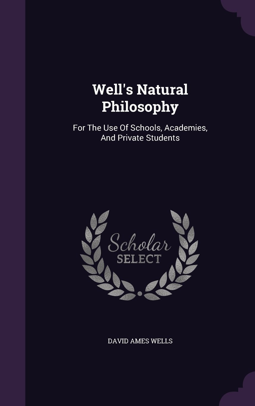 Well's Natural Philosophy: For the Use of Schools, Academies, and Private Students ebook
