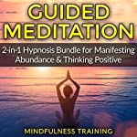 Guided Meditation: 2-in-1 Hypnosis Bundle for Manifesting Abundance & Thinking Positive | Mindfulness Training