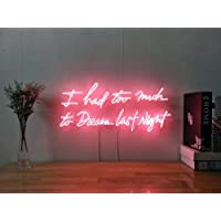 I Had Too Much To Dream Last Night Real Glass Neon Sign For Bedroom Garage Bar Man Cave Room Decor Personalised Handmade Artwork Visual Art Dimmable Wall Lighting Includes Dimmer