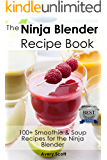 The Ninja Blender Recipe Book - 100+ Smoothie & Soup Recipes for the Ninja Blender (Ninja Recipes)