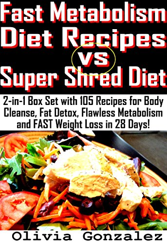 (Fast Metabolism Diet Recipes vs. Super Shred Diet: 2-in-1 Box Set with 105 Recipes for Body Cleanse, Fat Detox, Flawless Metabolism and FAST Weight Loss in 28 Days!)