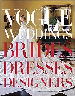 Amazon vogue weddings brides dresses designers amazon vogue weddings brides dresses designers 9780307957061 hamish bowles vera wang books junglespirit Gallery
