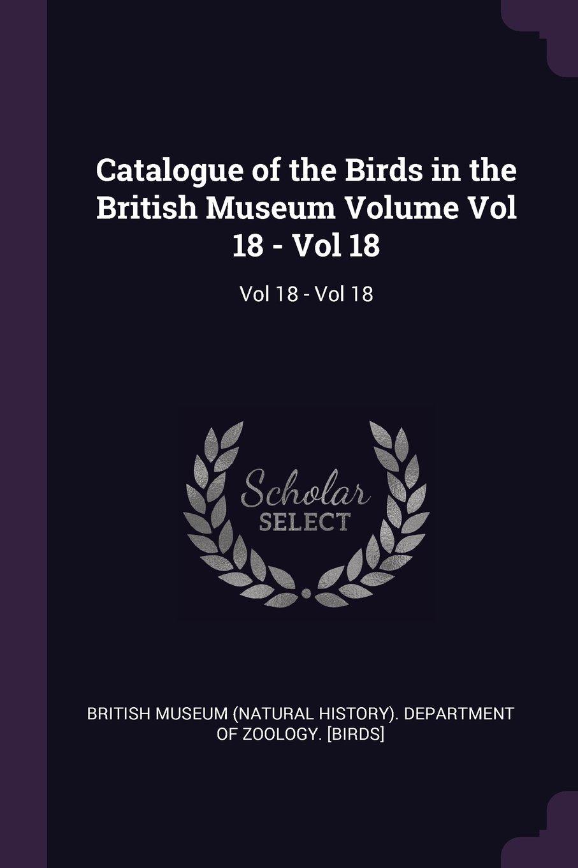 Catalogue of the Birds in the British Museum Volume Vol 18 - Vol 18 pdf epub