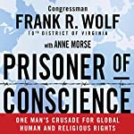 Prisoner of Conscience: One Man's Crusade for Global Human and Religious Rights | Anne Morse,Frank Wolf