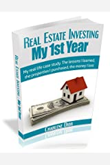 Real Estate Investing: My First Year: My real life case study. The lessons I learned, the properties I purchased, the money I lost. Kindle Edition