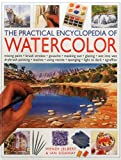 The Practical Encyclopedia of Watercolor, Wendy Jelbert and Ian Sidaway, 1780193505
