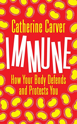 Immune: How Your Body Defends and Protects You (Bloomsbury Sigma)