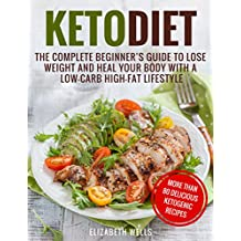 Keto Diet: The Complete Beginner's Guide To Lose Weight And Heal Your Body With a Low-Carb High-Fat Lifestyle