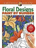 Creative Haven Floral Designs Paint by Number (Creative Haven Coloring Books)
