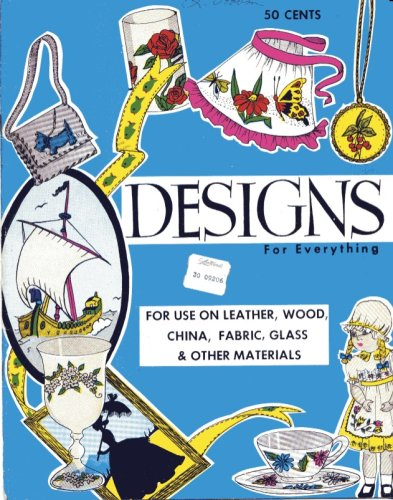 Designs for Everything for Use on Leather, Wood, China, Fabric, Glass & Other Materials