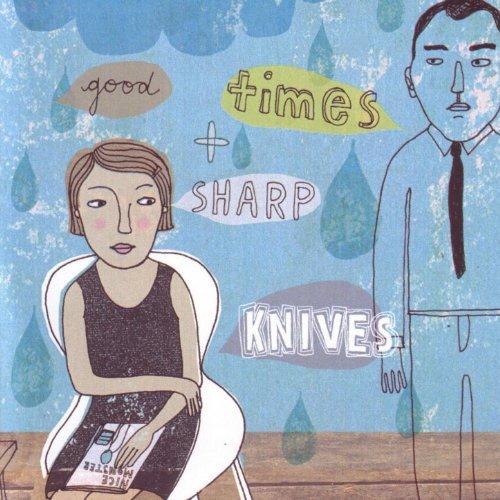 Good Times & Sharp Knives