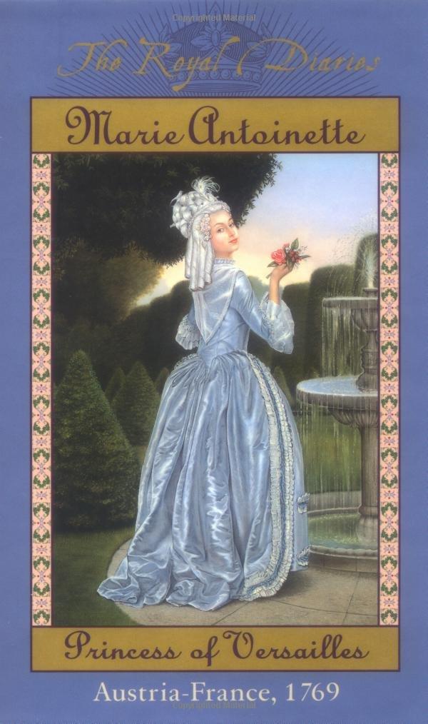 The Royal Diaries: Marie Antoinette, Princess of Versailles, Austria-France, 1769 (The Royal Diaries)