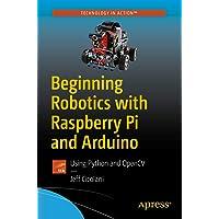 Beginning Robotics with Raspberry Pi and Arduino: Using Python and OpenCV