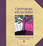 Conversations with My Mother: A Keepsake Journal for Celebrating a Lifetime of Stories (AARP®)