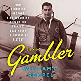 The Gambler: How Penniless Dropout Kirk Kerkorian Became the Greatest Deal Maker in Capitalist History; Library Edition