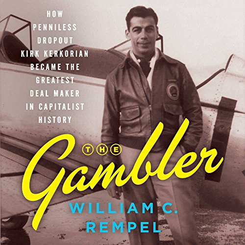 The Gambler: How Penniless Dropout Kirk Kerkorian Became the Greatest Deal Maker in Capitalist History; Library Edition by Blackstone Pub