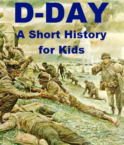 D-Day - A Short History for Kids - D Day Kids