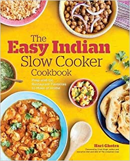 The easy indian slow cooker cookbook prep and go restaurant the easy indian slow cooker cookbook prep and go restaurant favorites to make at home hari ghotra vivek singh 9781623159696 amazon books forumfinder Image collections