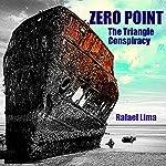 Zero Point: The Triangle Conspiracy   Rafael Lima