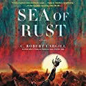 Sea of Rust: A Novel Audiobook by C. Robert Cargill Narrated by Eva Kaminsky