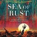 Sea of Rust: A Novel Hörbuch von C. Robert Cargill Gesprochen von: Eva Kaminsky