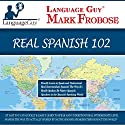 Language Guy's Real Spanish 102 [English and Spanish Edition] Speech by Mark Frobose Narrated by Mark Frobose