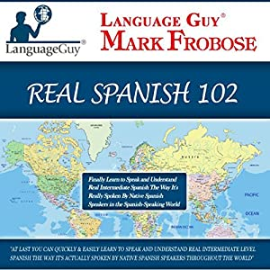 Language Guy's Real Spanish 102 [English and Spanish Edition] Speech