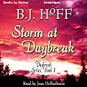 Storm At Daybreak: Daybreak Series, Book 1 Audiobook by B. J. Hoff Narrated by Jean DeBarbieris