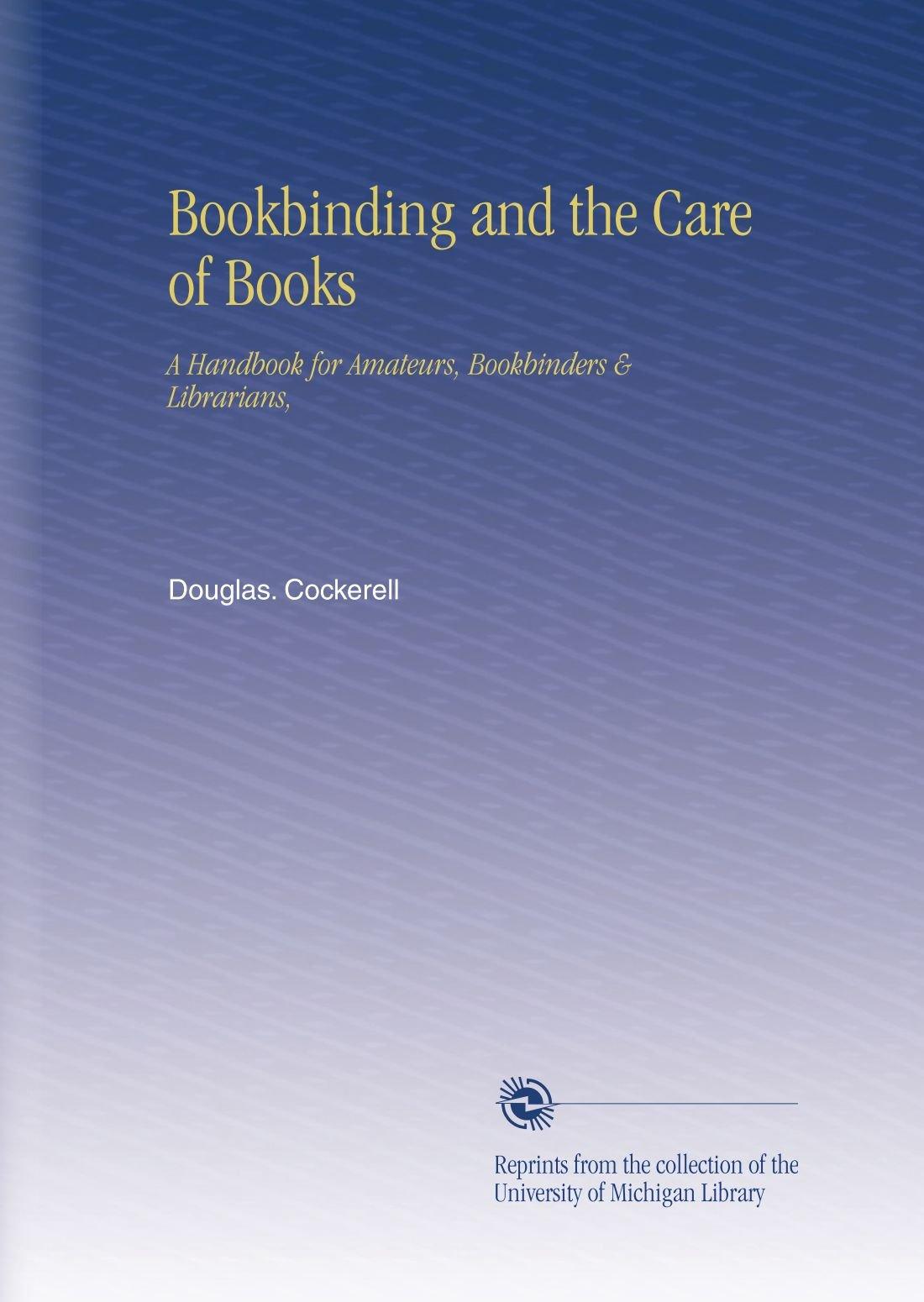 Bookbinding and the Care of Books: A Handbook for Amateurs, Bookbinders & Librarians,