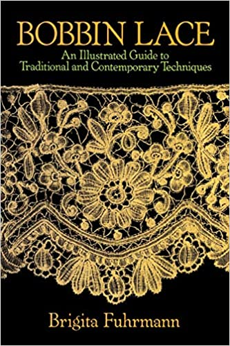 Bobbin Lace An Illustrated Guide To Traditional And Contemporary Techniques Dover Knitting Crochet Tatting Lace Fuhrmann Brigita 9780486249025 Amazon Com Books
