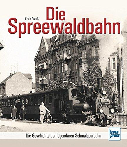Die Spreewaldbahn: Die Geschichte der legendären Schmalspurbahn