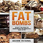 Fat Bombs: 60 Best, Delicious Fat Bomb Recipes You Absolutely Have to Try! | Mark Evans