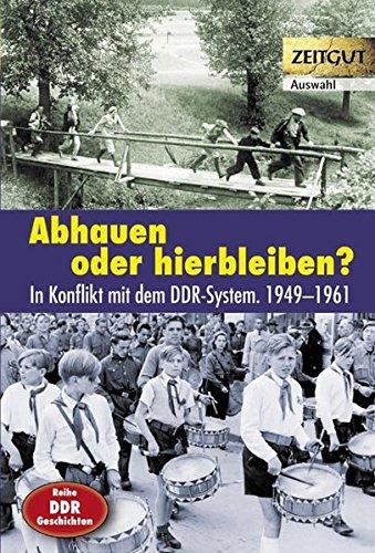 abhauen-oder-hierbleiben-im-konflikt-mit-dem-ddr-system-1949-1961-auswahl-zeitgut