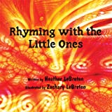 Rhyming with the Little Ones, Heather LeBreton, 1607491141