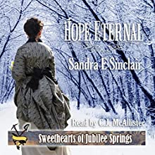 Hope Eternal: Sweethearts of Jubilee Springs, Book 16 Audiobook by Sandra E. Sinclair Narrated by C.J. McAllister