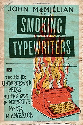 Image of Smoking Typewriters: The Sixties Underground Press and the Rise of Alternative Media in America