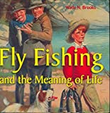 Fly Fishing and the Meaning of Life, Wade N. Brooks, 0760325758