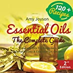 Essential Oils: The Complete Guide: Essential Oils for Beginners, Aromatherapy and Essential Oil Recipes | Amy Joyson