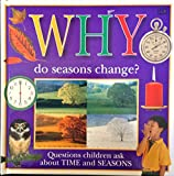 WHY DO SEASONS CHANGE?: QUESTIONS ABOUT TIME AND S (Why Books)