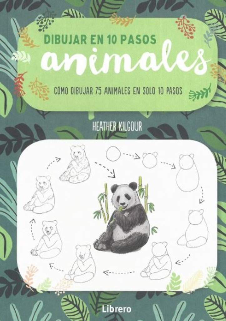 DIBUJAR ANIMALES EN 10 PASOS: COMO DIBUJAR 75 AIMALES EN SOLO 10 PASOS
