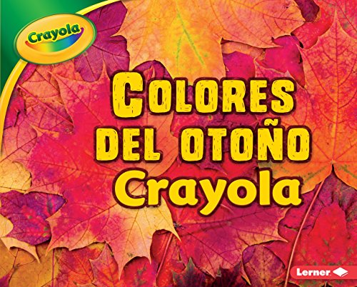 Colores del otoño Crayola ® (Crayola ® Fall Colors) (Estaciones Crayola ® (Crayola ® Seasons)) (Spanish Edition) -